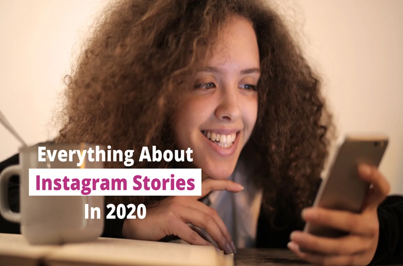 Everything You Need To Know About Instagram Stories in 2020
